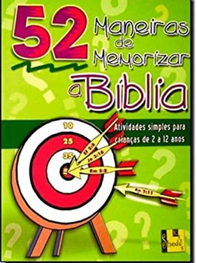 52 Maneiras de Memorizar a Biblia: Atividades Simples para Crianças de 2-12 Anos