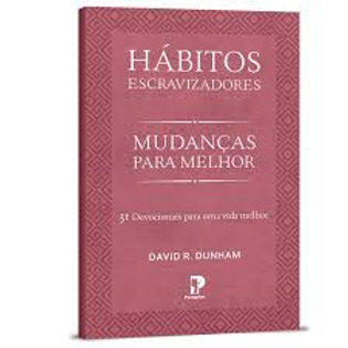 HABITOS ESCRAVIZADORES: MUDANCAS PARA MELHOR