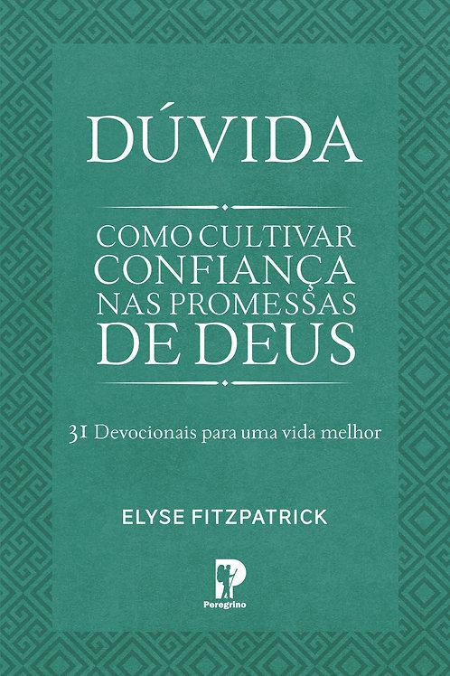 DÚVIDA: COMO CULTIVAR CONFIANÇA NAS PROMESSAS DE DEUS