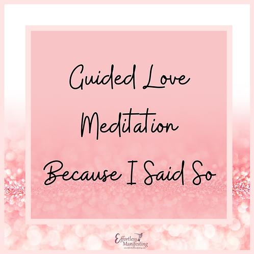 Guided LOVE Meditation(Because I said so)