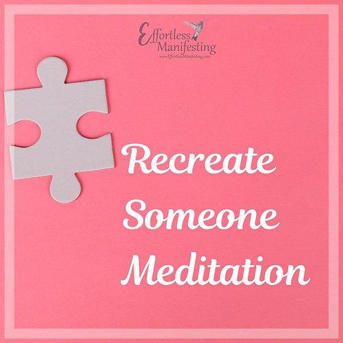 Recreate Someone Meditation