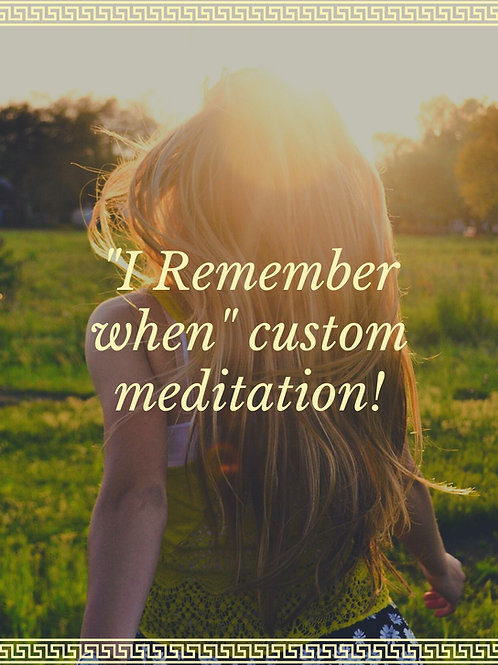 "CUSTOM ""I remember when"" specific person guided meditation"