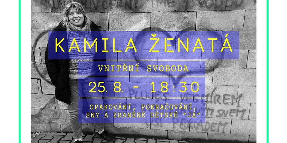 """Kamila Ženatá - Vnitřní svoboda, opakování, pokračování, sny a zranědé dětské """"Já"""""""