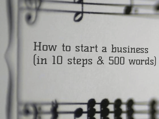 How to start a business (in 10 steps and 500 words)