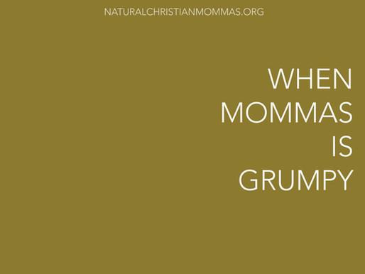 When Momma is Grumpy