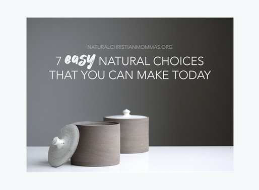 7 Easy Natural Choices That You Can Make Today