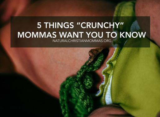 5 Things Crunchy Mommas Want You To Know