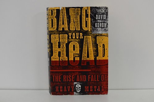 BANG YOUR HEAD - THE RISE AND FALL OF HEAVY METAL