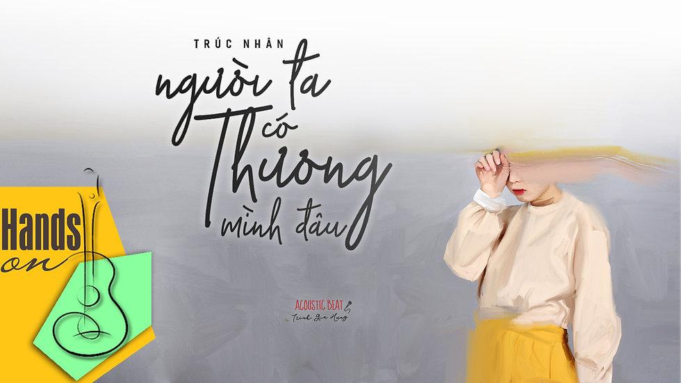 Người ta có thương mình đâu » Trúc Nhân ✎ acoustic Beat (tone nữ) by Trịnh Gia H