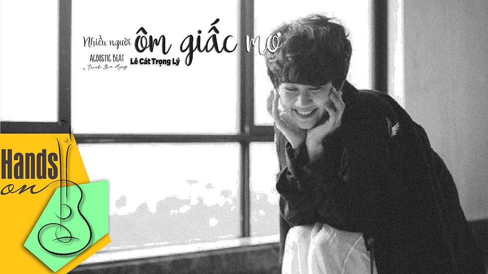 Nhiều người ôm giấc mơ » Lê Cát Trọng Lý ✎ acoustic Beat by Trịnh Gia Hưng