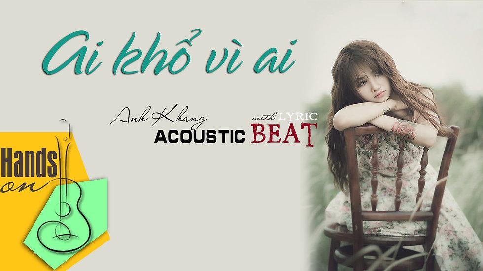 Ai khổ vì ai » Anh Khang ✎ acoustic Beat (tone nữ) by Trịnh Gia Hưng