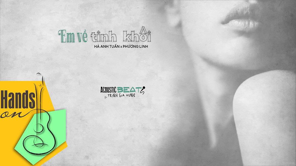 Em về tinh khôi » Hà Anh Tuấn x Phương Linh ✎ acoustic Beat by Trịnh Gia Hưng