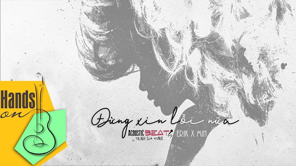 Đừng xin lỗi nữa » ERIK x MIN ✎ acoustic Beat tone nữ by Trịnh Gia Hưng