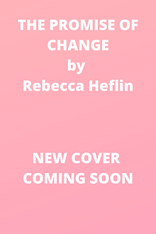 THE PROMISE OF CHANGE by Rebecca Heflin.