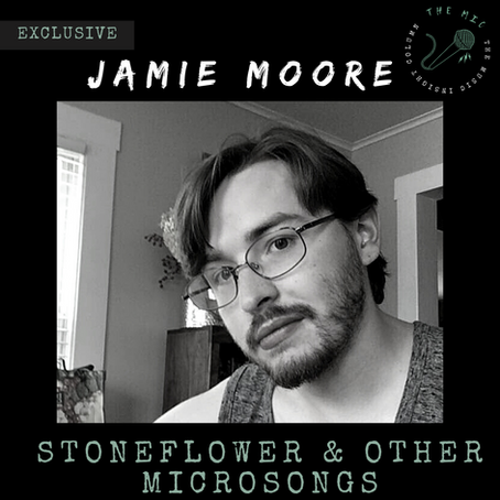 """More from Moore: Jamie Moore Releases his Debut EP, """"Stoneflower & Other Microsongs"""""""