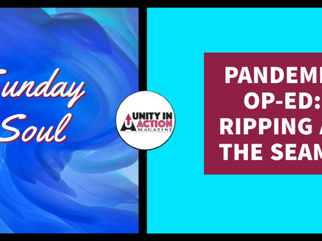 SUNDAY SOUL: Pandemic Op-ed, Ripping At The Seams