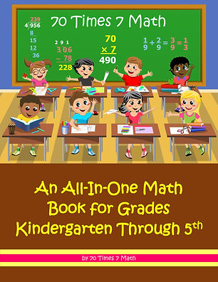 70 Times 7 Math (An All-In-One Math Book for Grades Kindergarten Through 5th), by 70 Times 7 Math (a division of Habakkuk Educational Materials)