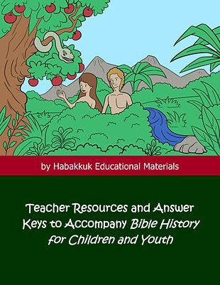 Teacher Resources and Answer Keys to Accompany Bible History for Children and Youth, by Habakkuk Educational Materials