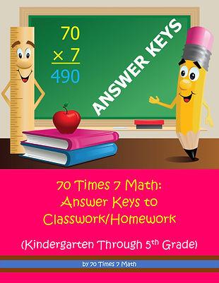 70 Times 7 Math: Answer Keys to Classwork/Homework (Kindergarten Through 5th Grade), by 70 Times 7 Math (a division of Habakkuk Educational Materials)