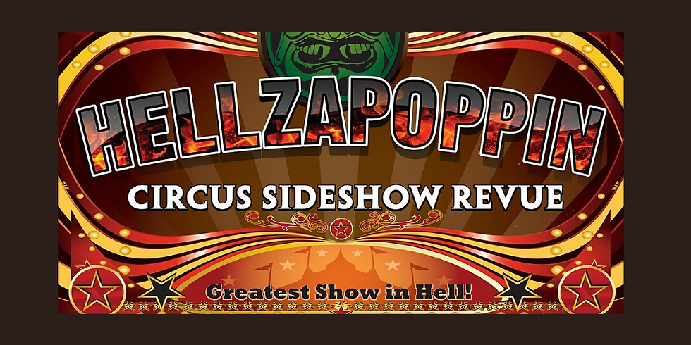 Hellzapoppin Circus FREAK SHOW at The Warrior on the River