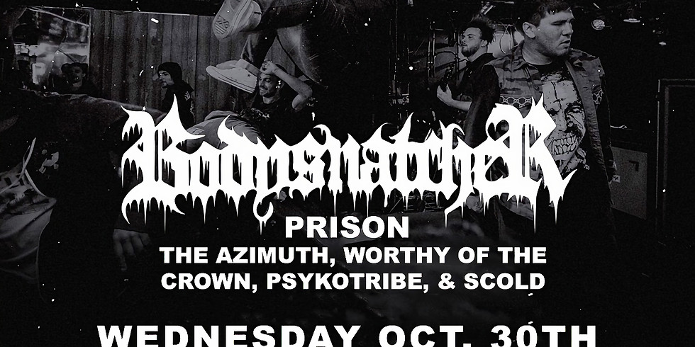 Bodysnatcher / Prison / Worthy Of The Crown / The Azimuth/ Psykotribe/ SCOLD!