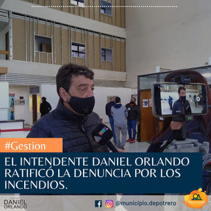 EL INTENDENTE DANIEL ORLANDO RATIFICÓ LA DENUNCIA POR LOS INCENDIOS EN LA LOCALIDAD