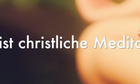 Was ist christliche Meditation?