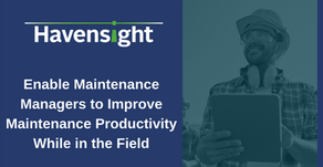 Enable Maintenance Managers to Improve Maintenance Productivity While in the Field