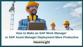 How to Make an SAP Work Manager or SAP Asset Manager Deployment More Productive