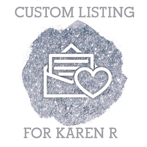 Custom Order for Karen R