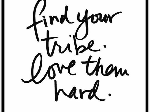 Find Your Tribe, And Love Them Hard