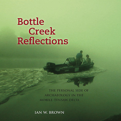 Bottle Creek Reflections: The Personal Side of Archaeology in the Mobile-Tensas