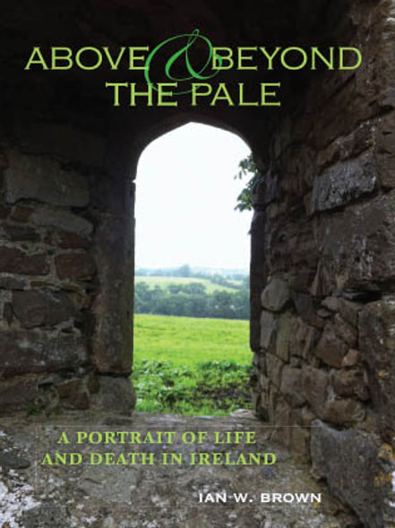 Above and Beyond the Pale: A Portrait of Life and Death in Ireland