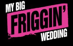 My Big Friggin Wedding
