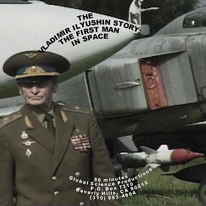 VLADIMIR ILYUSHIN: THE REAL FIRST MAN IN SPACE