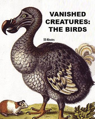 """""""VANISHED CREATURES:  THE BIRDS"""""""