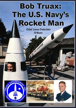 BOB TRUAX: A PIONEERING ROCKET SCIENTIST