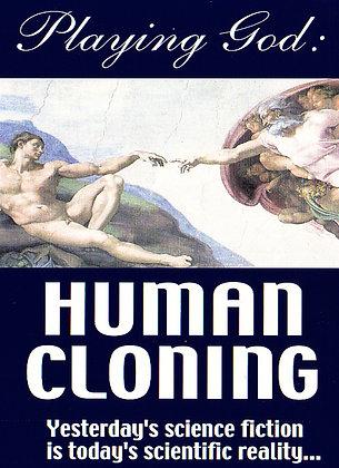 """CLONING HUMANS: PLAYING GOD"""