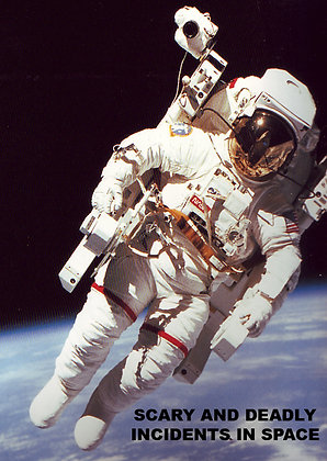 SCARY AND DEADLY INCIDENTS IN SPACE
