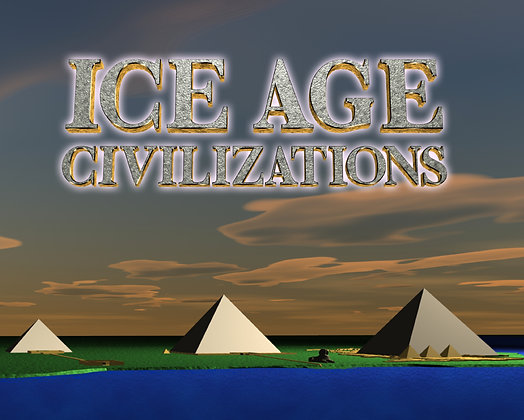 """ICE AGE CIVILIZATIONS"""