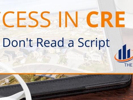 Success in CRE Step 5: Don't Read a Script