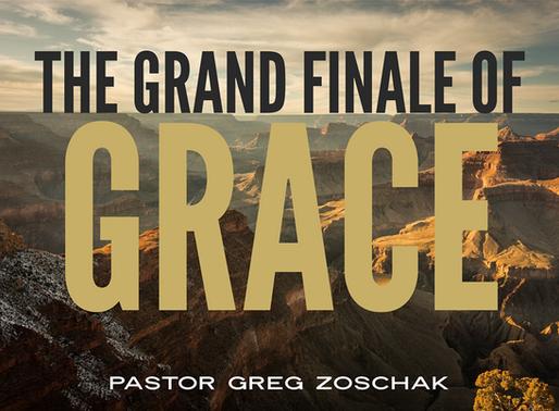 The Grand Finale Of Grace by Pastor Greg Zoschak