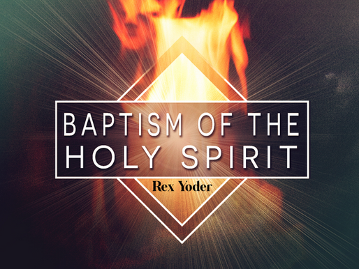 The Baptism of the Holy Spirit by Rex Yoder