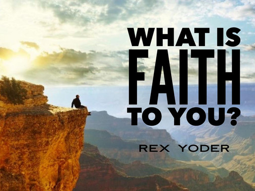 What Is Faith To You?: Rex Yoder