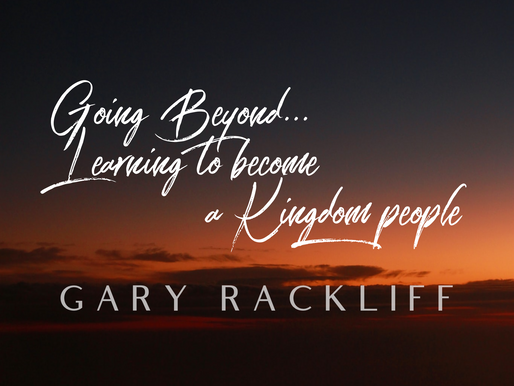 Going Beyond Learning to Become a Kingdom People by Gary Rackliff