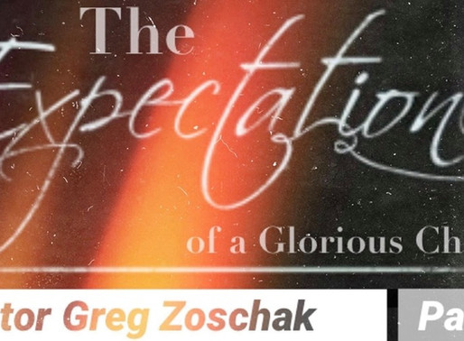 The Expectation of a Glorious Church: Pastor Greg Zoschak