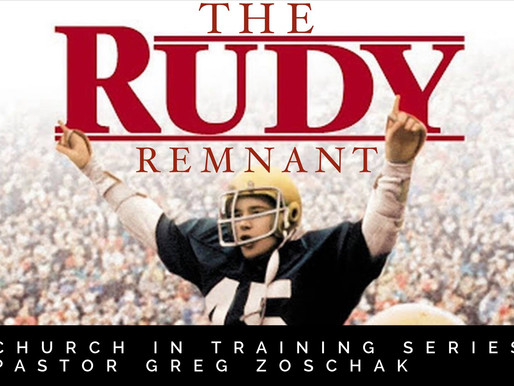 Church in Training: The Rudy Remnant by Pastor Greg Zoschak