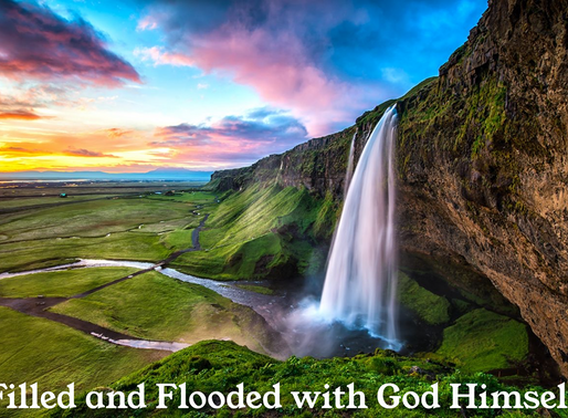 Pastor Greg Zoschak: Filled and Flooded with God Himself