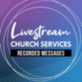 Livestream Church Services Recorded Messages
