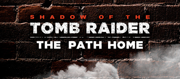 Shadow of the Tomb Raider - THE PATH HOME, the final DLC of the game.